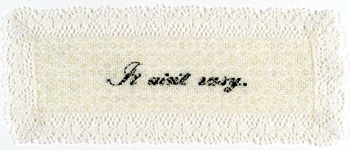 <i>It Ain't Easy</i>, 2006, embroidered bookmark, 3 x 8 in